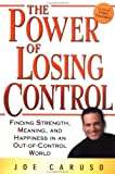The Power of Losing Control: Finding Strength, Meaning, and Happiness in an Out-of-Control World, Caruso, Joe