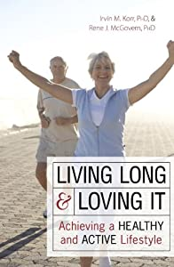 Living Long & Loving It: Achieving a Healthy and Active Lifestyle from Prometheus Books