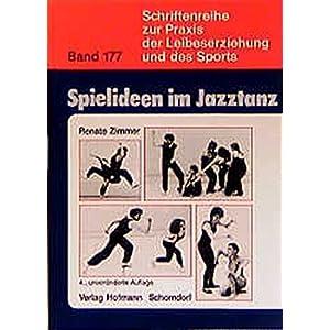 Spielideen im Jazztanz: Pädagogische Aspekte und praktische Anregungen zur Förderung von Kreativität und Körpererfahrung (Schriftenreihe zur Praxi