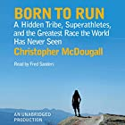 Born to Run: A Hidden Tribe, Superathletes, and the Greatest Race the World Has Never Seen Hörbuch von Christopher McDougall Gesprochen von: Fred Sanders