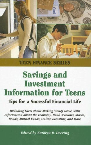 Savings And Investment Information for Teens: Tips For a Successful Financial Life; Including Facts About Making Money Grow, With Information About the ... Stocks, Bonds, Mutua (Teen Finance Series)