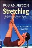 Stretching: Dehnübungen, die den Körper geschmeidig und gesund erhalten - Für jeden, jederzeit und überall auszuführen title=
