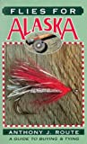 Flies for Alaska: A Guide to Buying and Tying