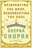 Reinventing the Body, Resurrecting the Soul: How to Create a New You (0307452336) by Chopra, Deepak