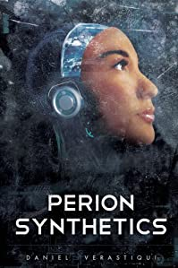 (FREE on 12/1) Perion Synthetics by Daniel Verastiqui - http://eBooksHabit.com