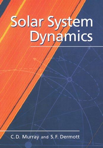 Solar System Dynamics, by Carl D. Murray, Stanley F. Dermott