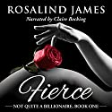 Fierce: Not Quite a Billionaire, Book 1 Audiobook by Rosalind James Narrated by Claire Bocking