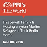 This Jewish Family Is Hosting a Syrian Muslim Refugee in Their Berlin Home | Daniel Estrin