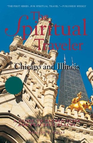 Spiritual Traveler Chicago and Illinois: A Guide to Sacred Sites and Peaceful Places