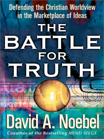 The Battle for Truth: Defending the Christian Worldview in the Marketplace of Ideas, David Noebel