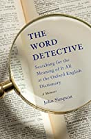 Word detective : searching for the meaning of it all at the oxford english dictionary