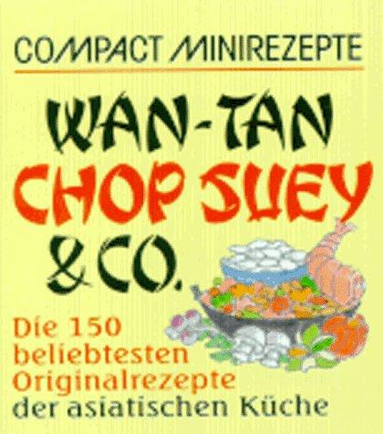Bücher : Compact Minirezepte Wan- Tan, Chop Suey und Co. Die 150 beliebtesten Originalrezepte der asiatischen Küche