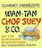 : Wan-Tan, Chop Suey & Co.: Die 150 beliebtesten Originalrezepte der asiatischen Küche