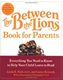 The Between the Lions (R) Book for Parents: Everything You Need to Know to Help Your Child Learn to Read
