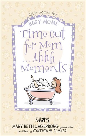 Time Out for Mom... Ahhh Moments, MARY BETH LAGERBORG, CYNTHIA W. SUMNER