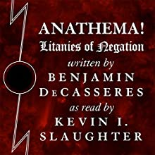 Anathema!: Litanies of Negation Audiobook by Benjamin DeCasseres Narrated by Kevin I. Slaughter