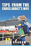 Tips from the Cruise Addict's Wife: Tips and Tricks to Plan the Best Cruise Vacation Ever!