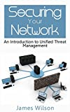 Securing your Network: An Introduction to Unified Threat Management (English Edition)