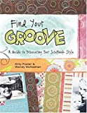 img - for Find Your Groove: A Guide to Discovering Your Scrapbook Style book / textbook / text book