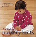 Nursery Knits: 25 Easy-Knit Designs for Clothes, Toys and Decorations (089689147X) by Mellor, Zoe