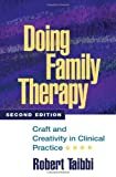 Doing Family Therapy, Second Edition: Craft and Creativity in Clinical Practice (Guilford Family Therapy Series)