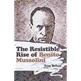 The Resistible Rise of Benito Mussoliniby Tom Behan