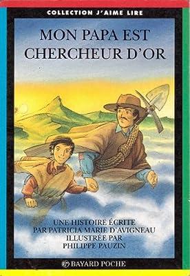 Mon papa est chercheur d'or par Patricia-Marie d' Avigneau