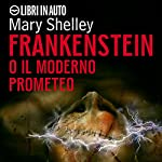 Frankenstein. O il moderno prometeo | Mary Shelley