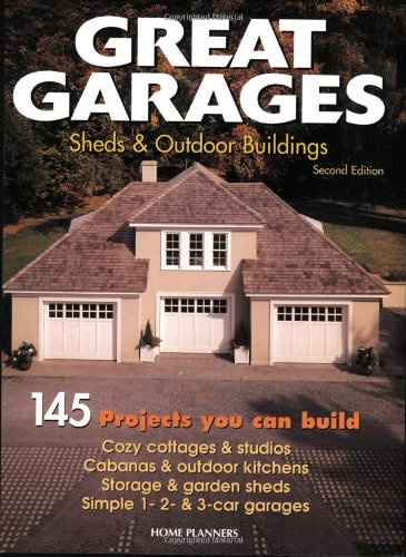 Great Garages, Sheds & Outdoor Buildings: 145 Projects You Can Build - Home Planners - 1881955982 - ISBN:1881955982