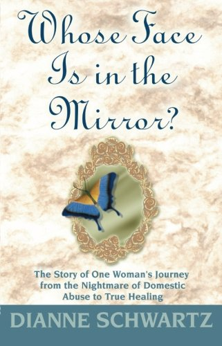 Whose Face is in the Mirror?: The Story of One Woman's Journey from the Nightmare of Domestic Abuse to True Healing