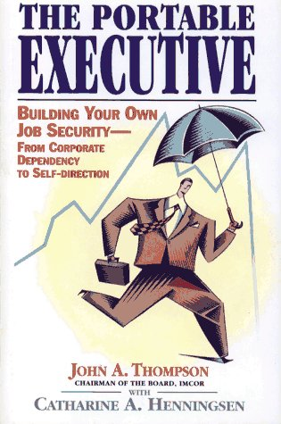 Portable Executive: Building Your Own Job Security from Corporate Dependency to Self-Direction