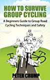 How To Survive Group Cycling - A Beginners Guide to Group Road Cycling Techniques and Safety (Beginners road cycling techniques)