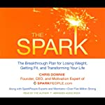 The Spark: The Breakthrough Plan for Losing Weight, Getting Fit, and Transforming Your Life | Chris Downie