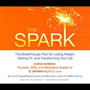 The Spark: The Breakthrough Plan for Losing Weight, Getting Fit, and Transforming Your Life | [Chris Downie]