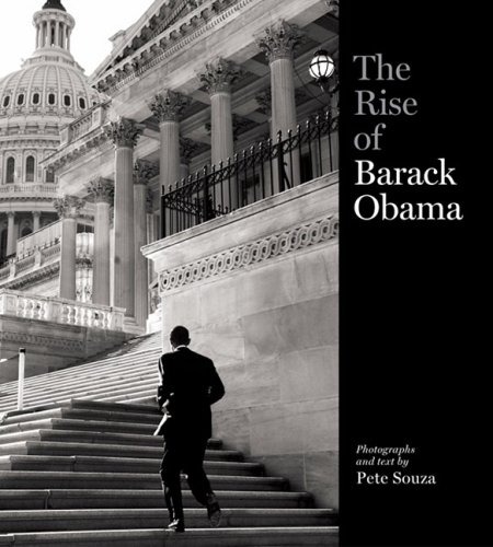The Rise of Barack Obama: Photography and Text by Pete Souza: Amazon.com: Books