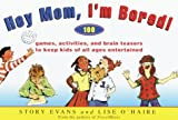 img - for Hey Mom, I'm Bored!: 100 Games, Activities, and Brain Teasers to Keep Kids of All Ages Entertained Entertained book / textbook / text book