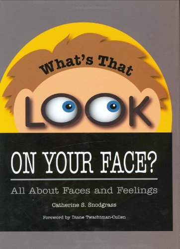 What's That Look on Your Face?: All About Faces and Feelings