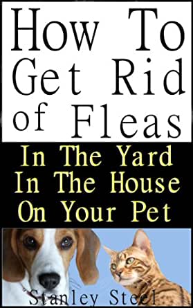 get rid of fleas how to get rid of fleas in the yard house and on your pet flea control book. Black Bedroom Furniture Sets. Home Design Ideas