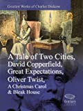 Greatest Works of Charles Dickens: A Tale of Two Cities, David Copperfield, Great Expectations, Oliver Twist, A Christmas Carol & Bleak House (Illustrated)