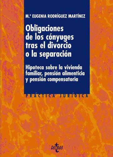 Las obligaciones de los cónyuges tras el divorcio o la separación: Hipoteca sobre la vivienda familiar, pensión alimenticia y pensión compensatoria (Derecho - Práctica Jurídica)