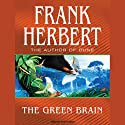 The Green Brain (       UNABRIDGED) by Frank Herbert Narrated by Scott Brick