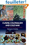 Cuisine, Colonialism and Cold War: Fo...