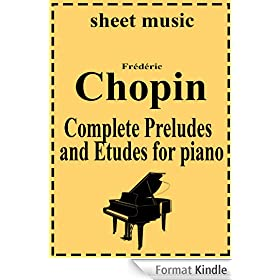 Frederic Chopin - Complete works: Preludes and Etudes (Complete works of Frederic Chopin Book 4) (English Edition)