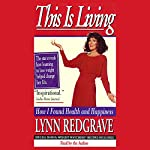 This Is Living: How I Found Health and Happiness | Lynn Redgrave