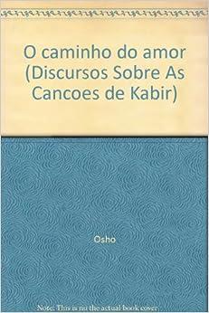 caminho do amor (Discursos Sobre As Cancoes de Kabir): Osho: Amazon