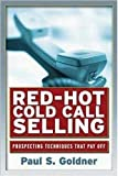 Red-Hot Cold Call Selling: Prospecting Techniques That Pay Off