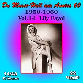 Du Music-Hall aux Ann�es 60 (1950-1960): Lily Fayol, Vol. 14/43