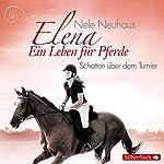 Schatten über dem Turnier (Elena: Ein Leben für Pferde 3) | Nele Neuhaus