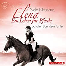 Schatten über dem Turnier (Elena: Ein Leben für Pferde 3) Hörspiel von Nele Neuhaus Gesprochen von:  div.
