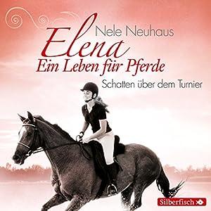 Schatten über dem Turnier (Elena: Ein Leben für Pferde 3) Hörspiel